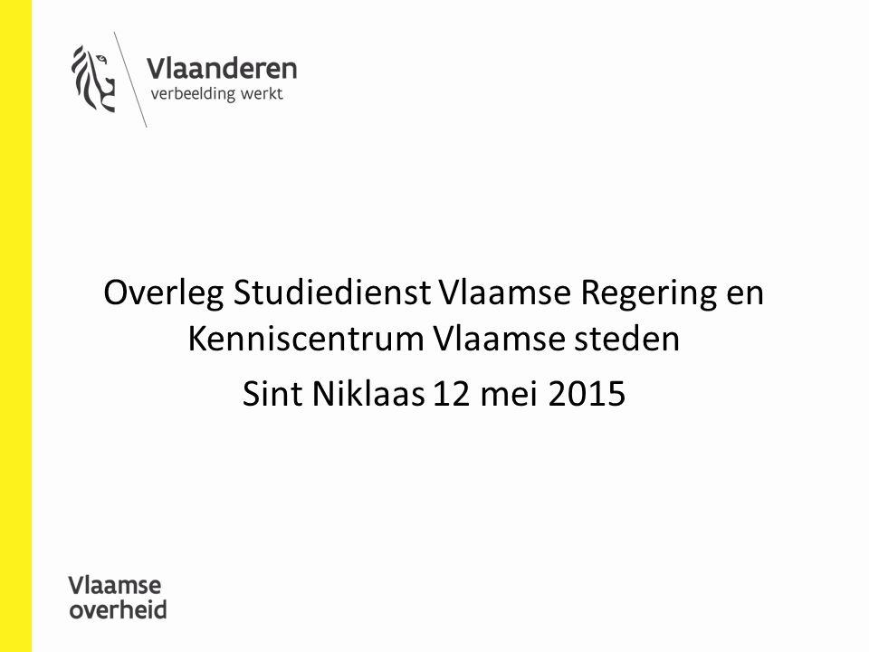 Overleg Studiedienst Vlaamse Regering en Kenniscentrum Vlaamse steden Sint Niklaas 12 mei 2015