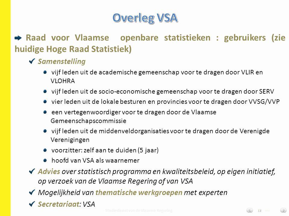 Studiedienst van de Vlaamse Regering van12 Raad voor Vlaamse openbare statistieken : gebruikers (zie huidige Hoge Raad Statistiek) Samenstelling vijf