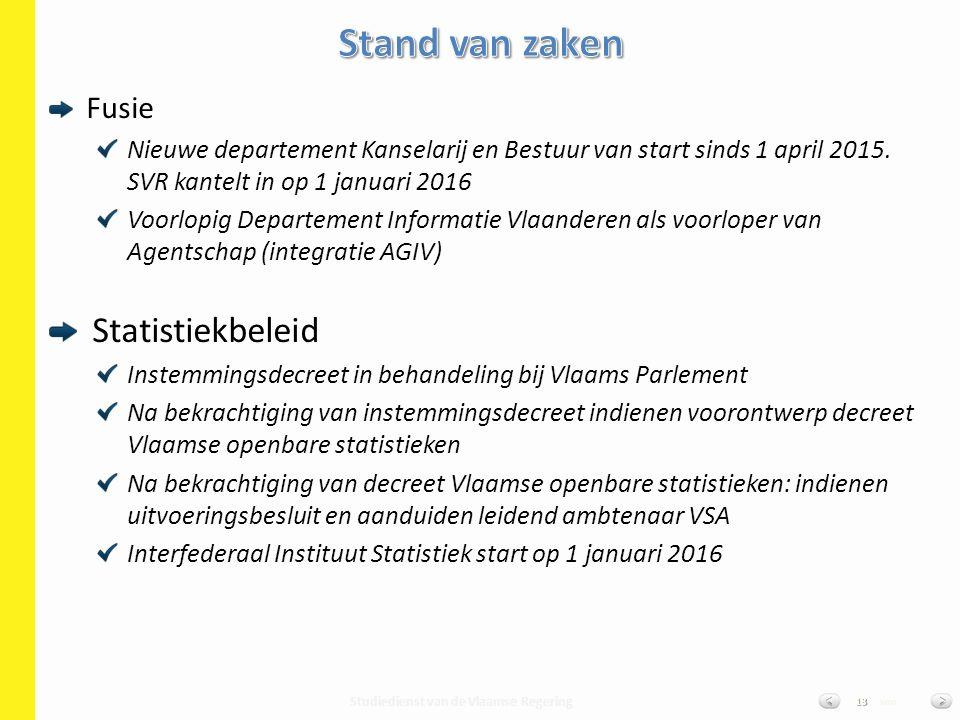 Studiedienst van de Vlaamse Regering van13 Fusie Nieuwe departement Kanselarij en Bestuur van start sinds 1 april 2015. SVR kantelt in op 1 januari 20