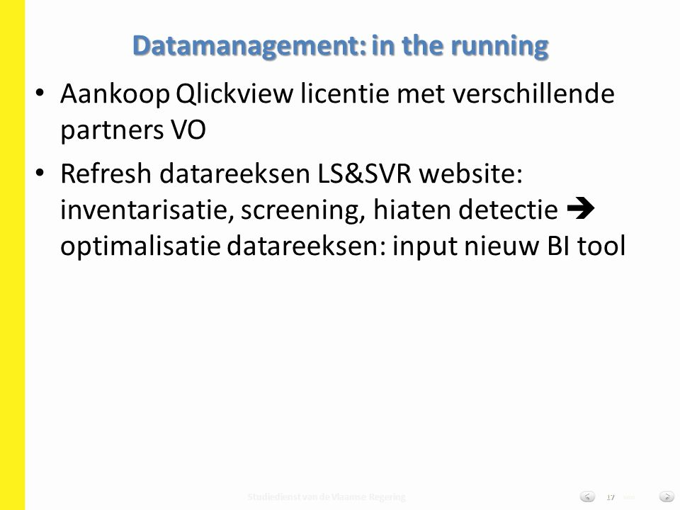 Studiedienst van de Vlaamse Regering van17 Aankoop Qlickview licentie met verschillende partners VO Refresh datareeksen LS&SVR website: inventarisatie
