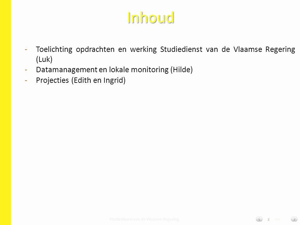 Studiedienst van de Vlaamse Regering van2 - -Toelichting opdrachten en werking Studiedienst van de Vlaamse Regering (Luk) - -Datamanagement en lokale monitoring (Hilde) - -Projecties (Edith en Ingrid)