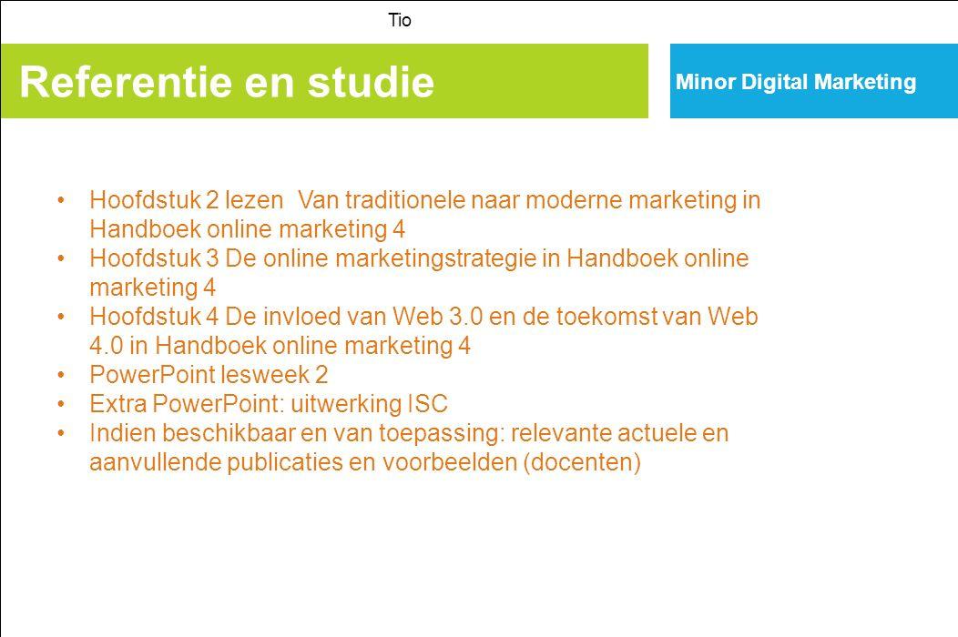 Referentie en studie Tio Hoofdstuk 2 lezen Van traditionele naar moderne marketing in Handboek online marketing 4 Hoofdstuk 3 De online marketingstrat