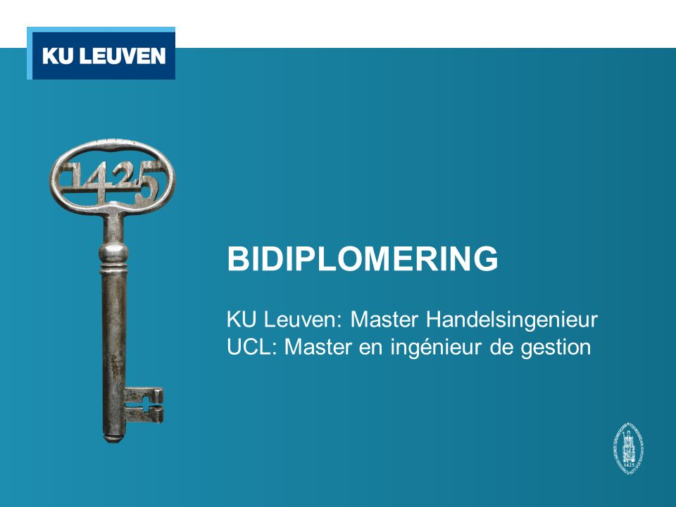 BIDIPLOMERING KU Leuven: Master Handelsingenieur UCL: Master en ingénieur de gestion