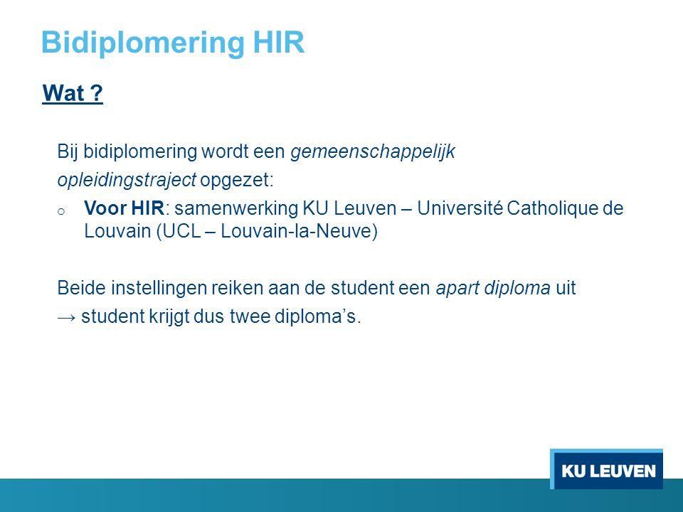 Bidiplomering HIR Wat ? Bij bidiplomering wordt een gemeenschappelijk opleidingstraject opgezet: o Voor HIR: samenwerking KU Leuven – Université Catho