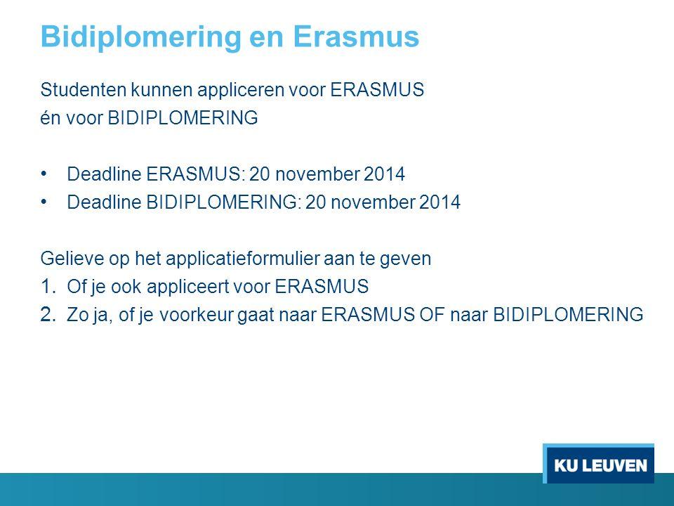 Bidiplomering en Erasmus Studenten kunnen appliceren voor ERASMUS én voor BIDIPLOMERING Deadline ERASMUS: 20 november 2014 Deadline BIDIPLOMERING: 20