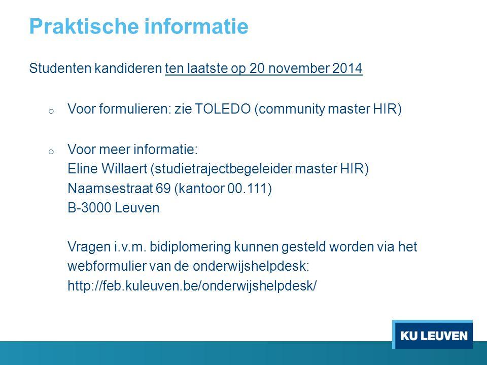 Praktische informatie Studenten kandideren ten laatste op 20 november 2014 o Voor formulieren: zie TOLEDO (community master HIR) o Voor meer informati
