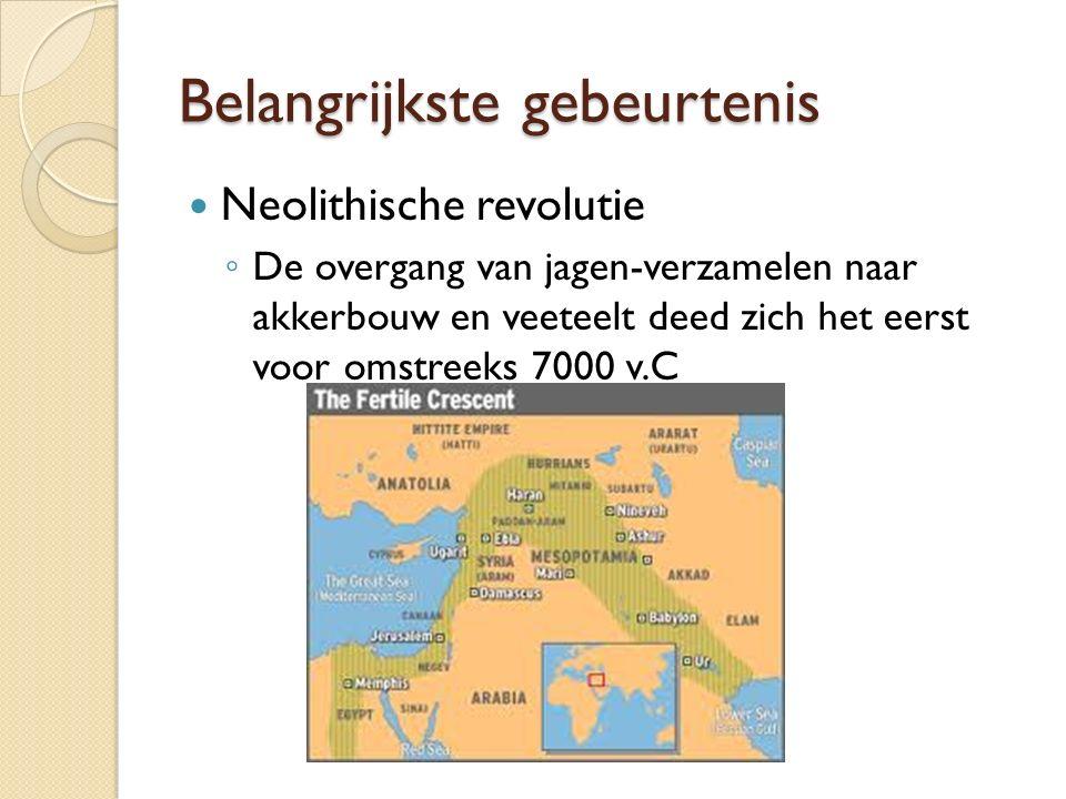 Belangrijkste gebeurtenis Neolithische revolutie ◦ De overgang van jagen-verzamelen naar akkerbouw en veeteelt deed zich het eerst voor omstreeks 7000