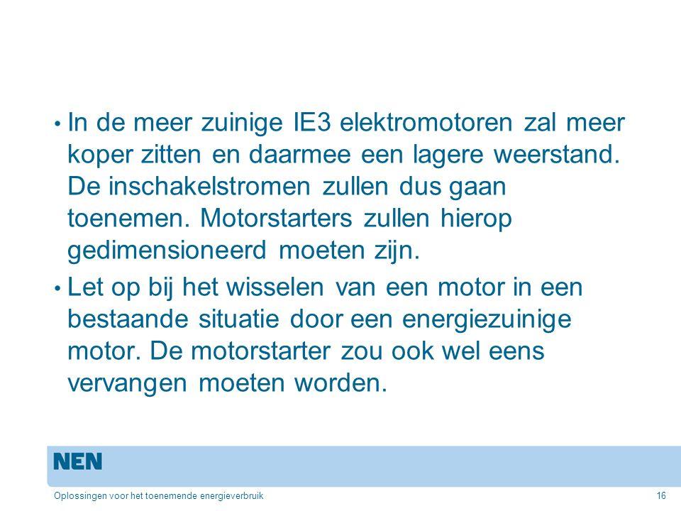 Oplossingen voor het toenemende energieverbruik16 In de meer zuinige IE3 elektromotoren zal meer koper zitten en daarmee een lagere weerstand.