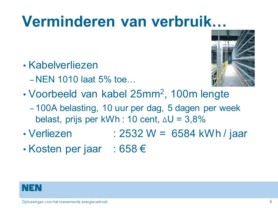 Verminderen van verbruik… Kabelverliezen – NEN 1010 laat 5% toe… Voorbeeld van kabel 25mm 2, 100m lengte – 100A belasting, 10 uur per dag, 5 dagen per