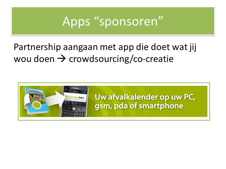 Apps sponsoren Partnership aangaan met app die doet wat jij wou doen  crowdsourcing/co-creatie