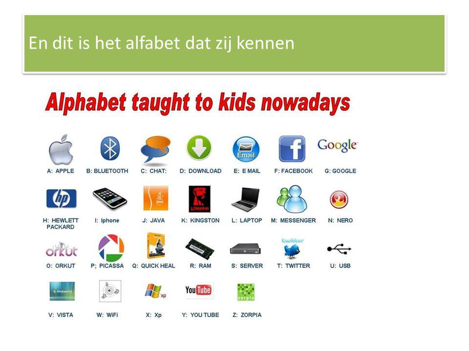 En dit is het alfabet dat zij kennen
