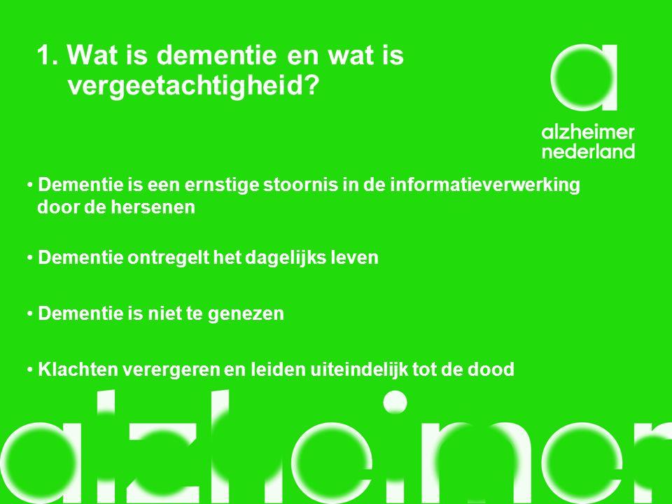 1. Wat is dementie en wat is vergeetachtigheid? Dementie is een ernstige stoornis in de informatieverwerking door de hersenen Dementie ontregelt het d