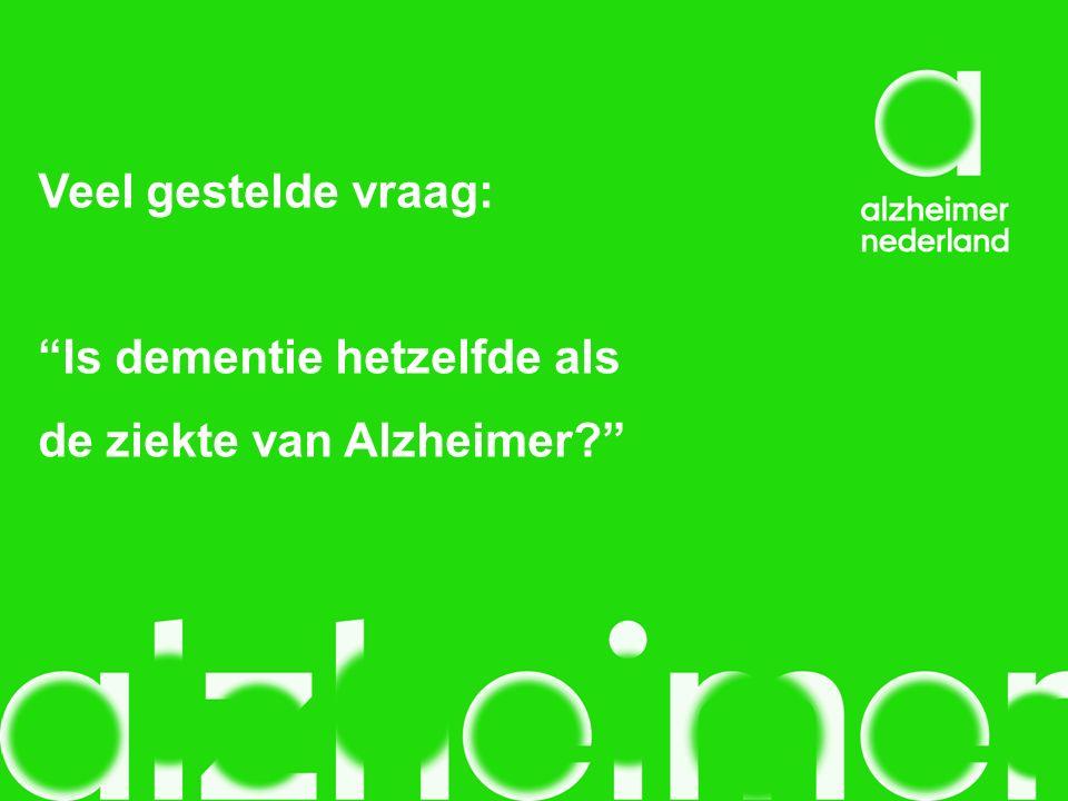 Er zijn vele vormen van dementie Belangrijkste vormen: Alzheimer (70%) Vasculaire dementie Frontotemporale dementie Lewy body dementie Antwoord: nee!