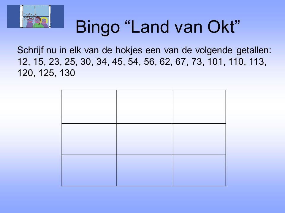 Bingo Land van Okt Schrijf nu in elk van de hokjes een van de volgende getallen: 12, 15, 23, 25, 30, 34, 45, 54, 56, 62, 67, 73, 101, 110, 113, 120, 125, 130