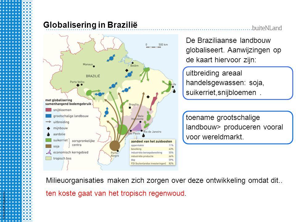 Globalisering in Brazilië De Braziliaanse landbouw globaliseert. Aanwijzingen op de kaart hiervoor zijn: uitbreiding areaal handelsgewassen: soja, sui