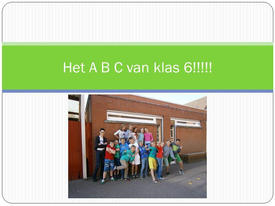 Het A B C van klas 6!!!!!