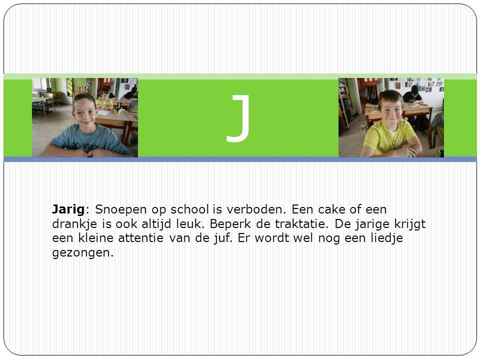 J Jarig: Snoepen op school is verboden.Een cake of een drankje is ook altijd leuk.