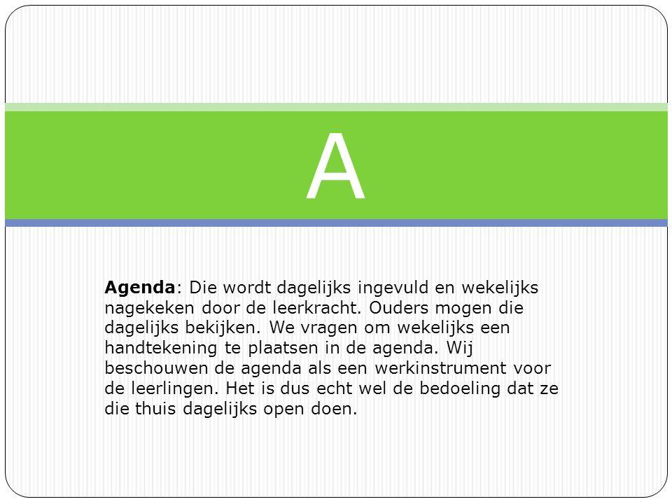 A Agenda: Die wordt dagelijks ingevuld en wekelijks nagekeken door de leerkracht.