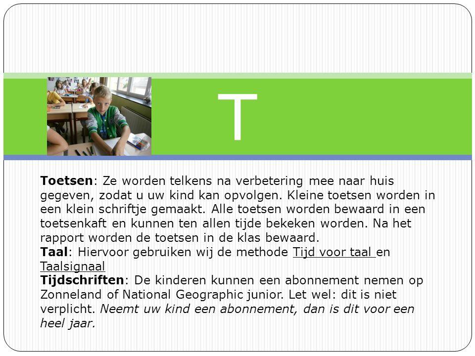 T Toetsen: Ze worden telkens na verbetering mee naar huis gegeven, zodat u uw kind kan opvolgen.