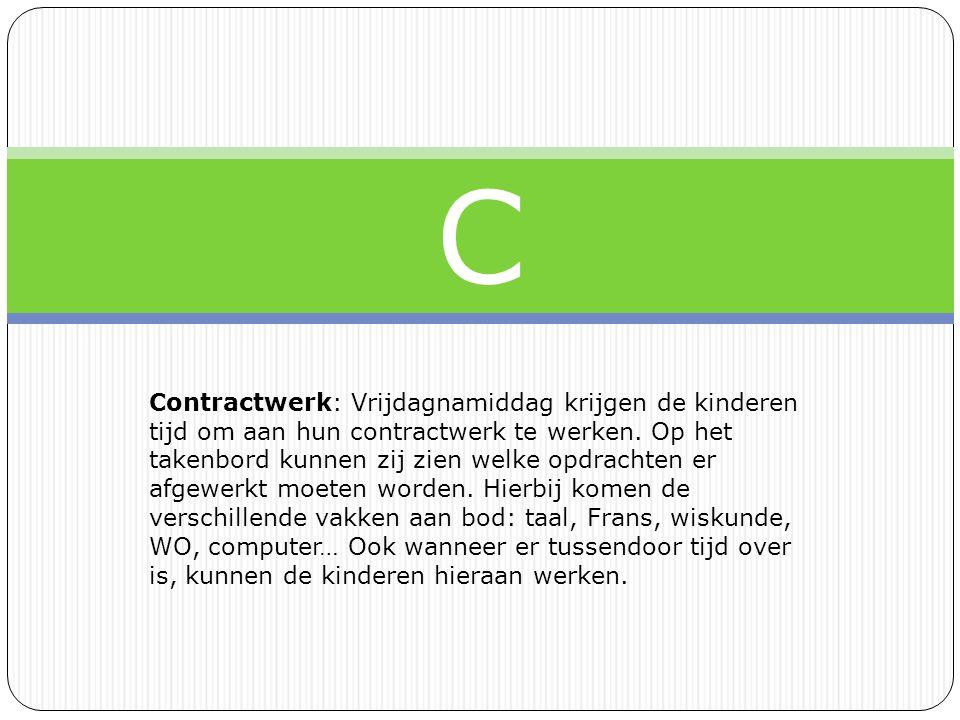C Contractwerk: Vrijdagnamiddag krijgen de kinderen tijd om aan hun contractwerk te werken.