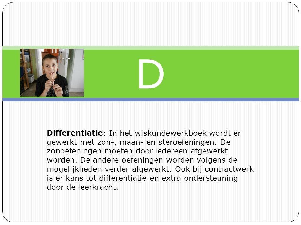D Differentiatie: In het wiskundewerkboek wordt er gewerkt met zon-, maan- en steroefeningen.