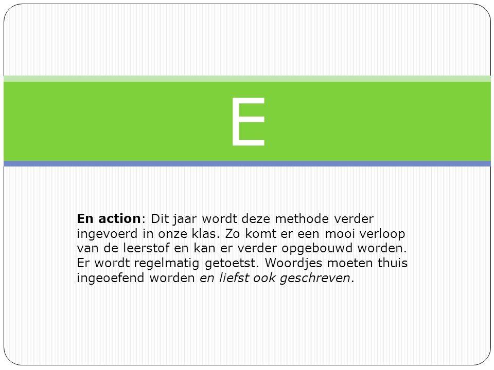 E En action: Dit jaar wordt deze methode verder ingevoerd in onze klas.