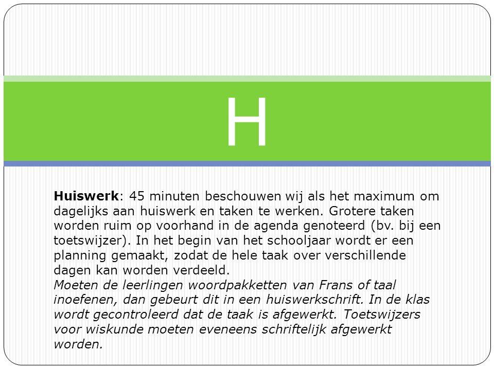 H Huiswerk: 45 minuten beschouwen wij als het maximum om dagelijks aan huiswerk en taken te werken.