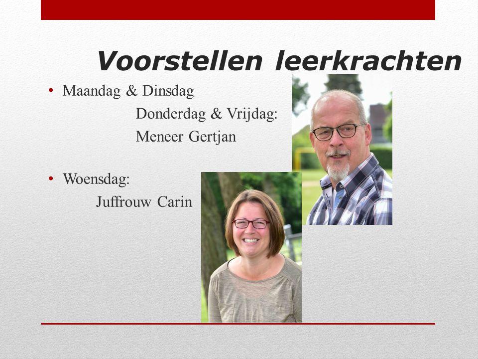 Voorstellen leerkrachten Maandag & Dinsdag Donderdag & Vrijdag: Meneer Gertjan Woensdag: Juffrouw Carin