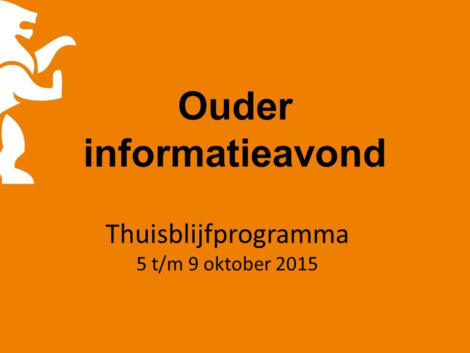 Ouder informatieavond Thuisblijfprogramma 5 t/m 9 oktober 2015