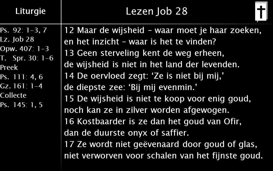 Liturgie Ps.92: 1-3, 7 Lz.Job 28 Opw.407: 1-3 T.Spr.
