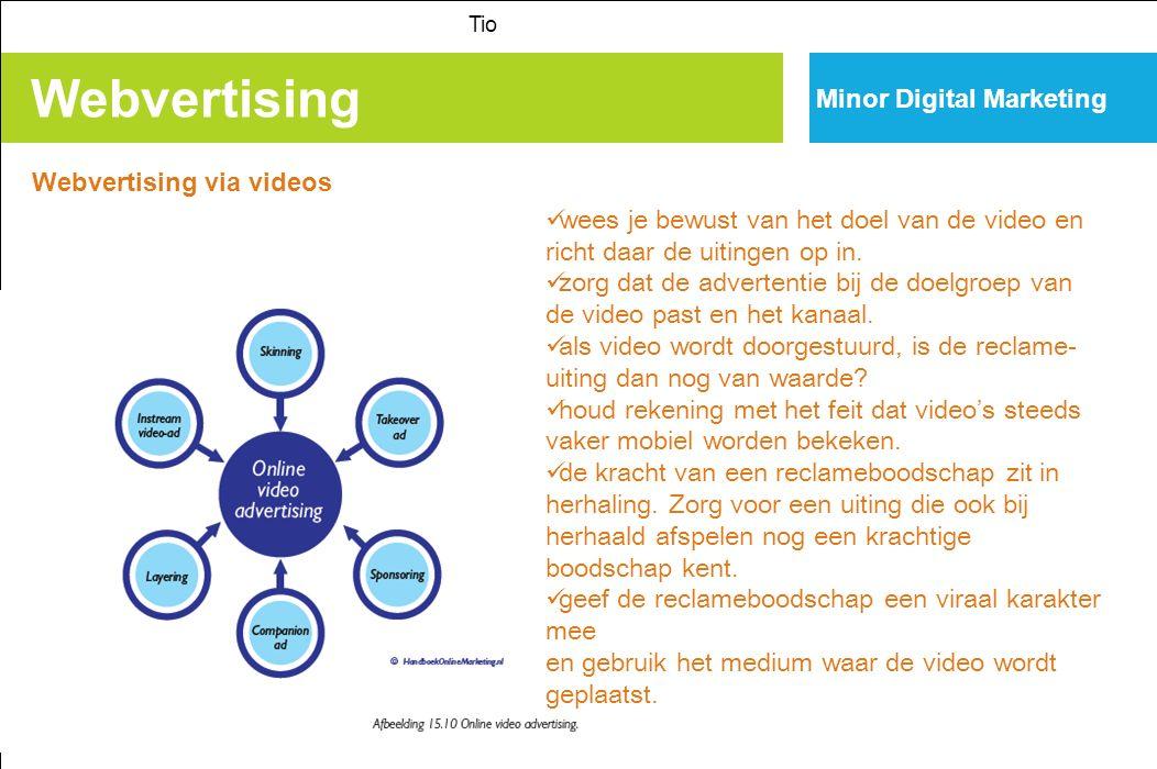 Webvertising Tio Minor Digital Marketing Webvertising via videos wees je bewust van het doel van de video en richt daar de uitingen op in.