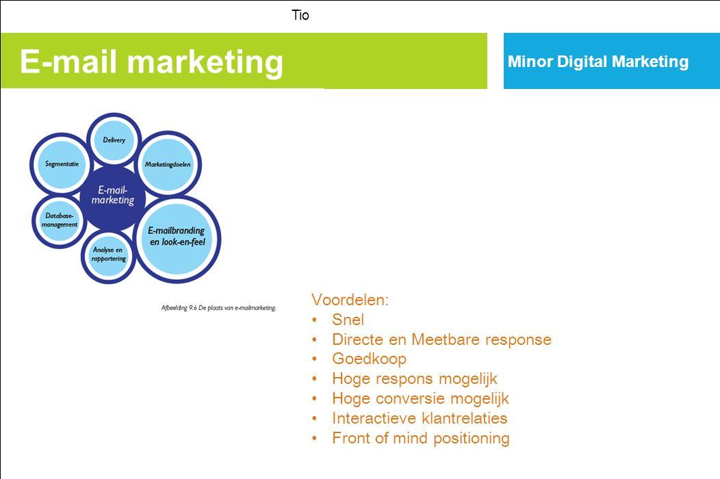 E-mail marketing Tio Minor Digital Marketing Voordelen: Snel Directe en Meetbare response Goedkoop Hoge respons mogelijk Hoge conversie mogelijk Interactieve klantrelaties Front of mind positioning