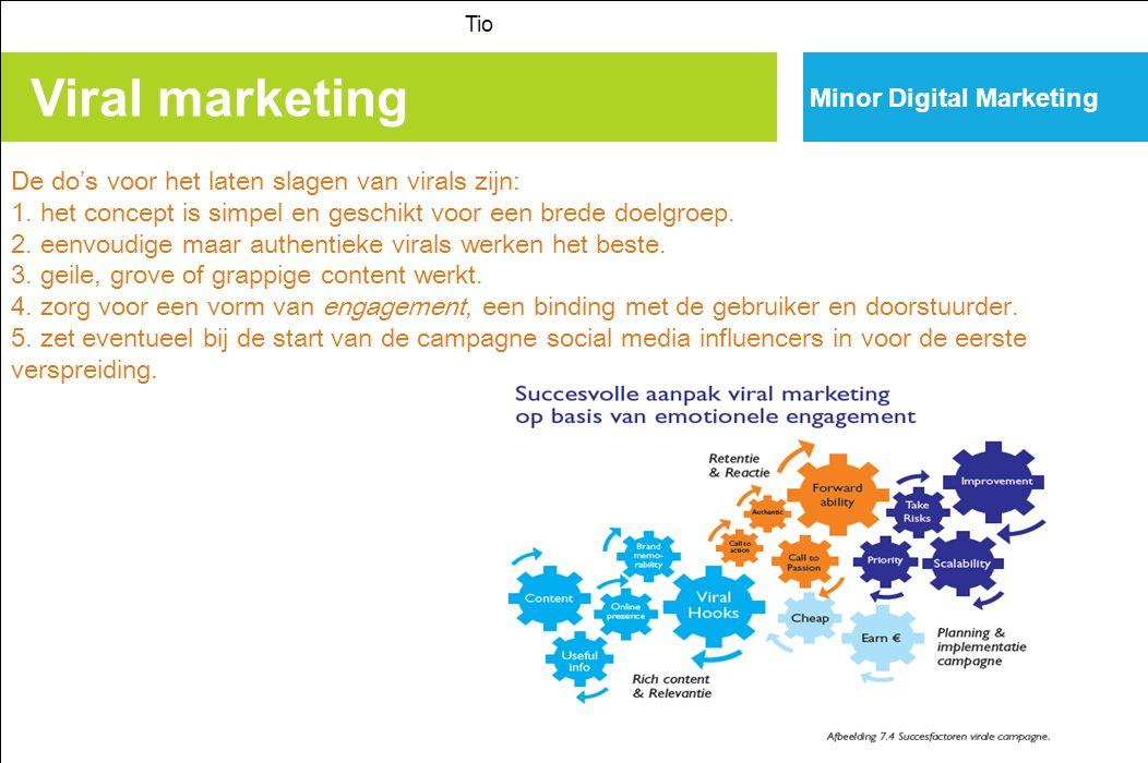 Viral marketing Tio Minor Digital Marketing De do's voor het laten slagen van virals zijn: 1.