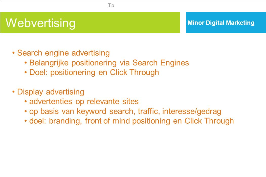 Webvertising Tio Minor Digital Marketing Search engine advertising Belangrijke positionering via Search Engines Doel: positionering en Click Through D