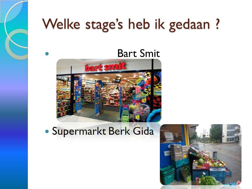 Welke stage's heb ik gedaan ? Bart Smit Supermarkt Berk Gida