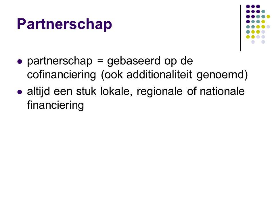 Partnerschap partnerschap = gebaseerd op de cofinanciering (ook additionaliteit genoemd) altijd een stuk lokale, regionale of nationale financiering