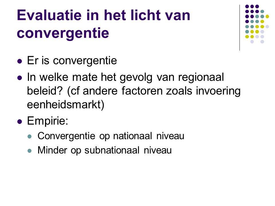 Evaluatie in het licht van convergentie Er is convergentie In welke mate het gevolg van regionaal beleid? (cf andere factoren zoals invoering eenheids