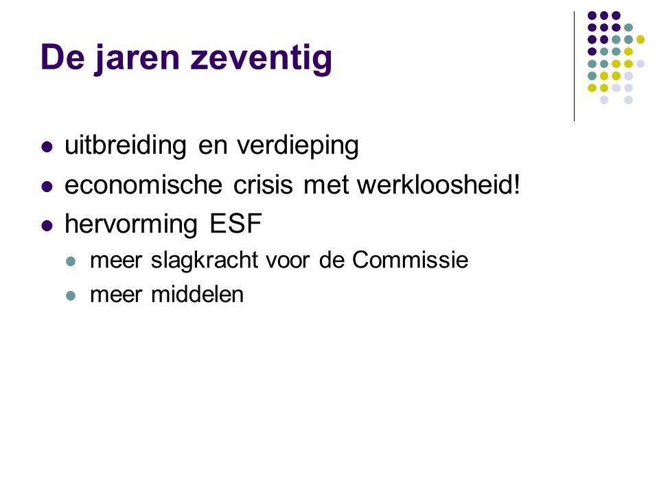 De jaren zeventig uitbreiding en verdieping economische crisis met werkloosheid! hervorming ESF meer slagkracht voor de Commissie meer middelen