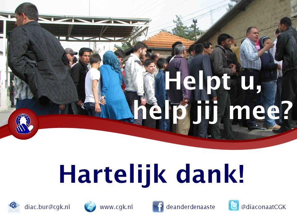 Hartelijk dank! diac.bur@cgk.nl www.cgk.nl deanderdenaaste @diaconaatCGK Helpt u, help jij mee