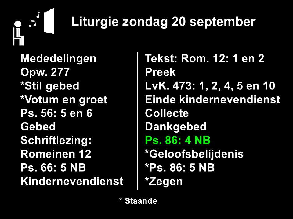Liturgie zondag 20 september Mededelingen Opw. 277 *Stil gebed *Votum en groet Ps.