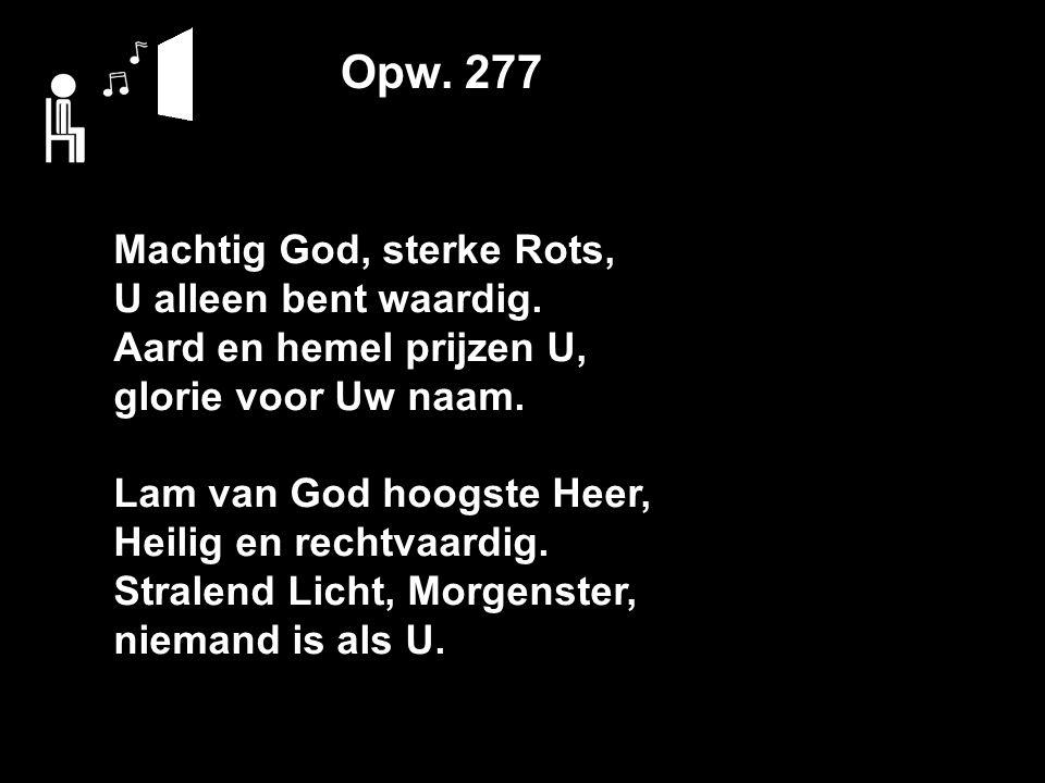 Opw. 277 Machtig God, sterke Rots, U alleen bent waardig.