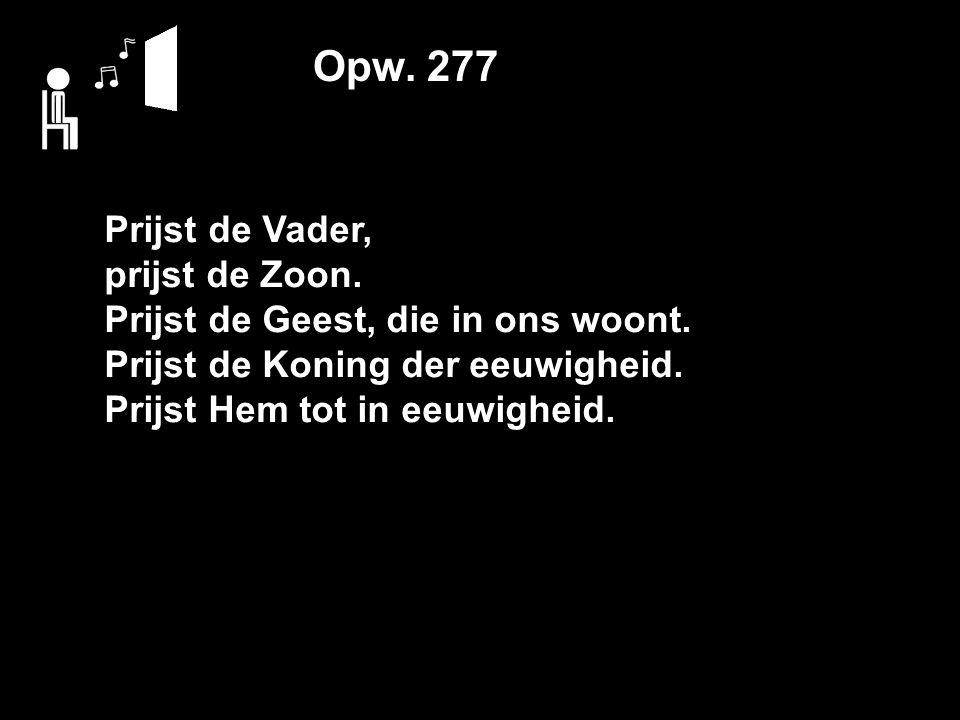 Opw. 277 Prijst de Vader, prijst de Zoon. Prijst de Geest, die in ons woont.