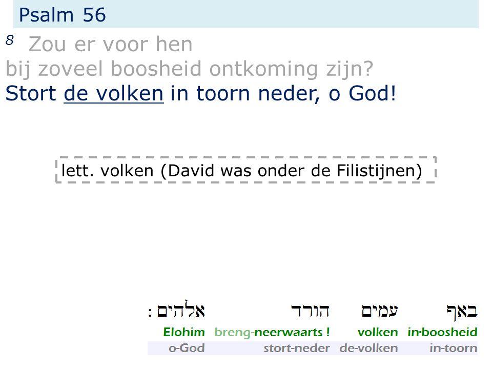 Psalm 56 8 Zou er voor hen bij zoveel boosheid ontkoming zijn.