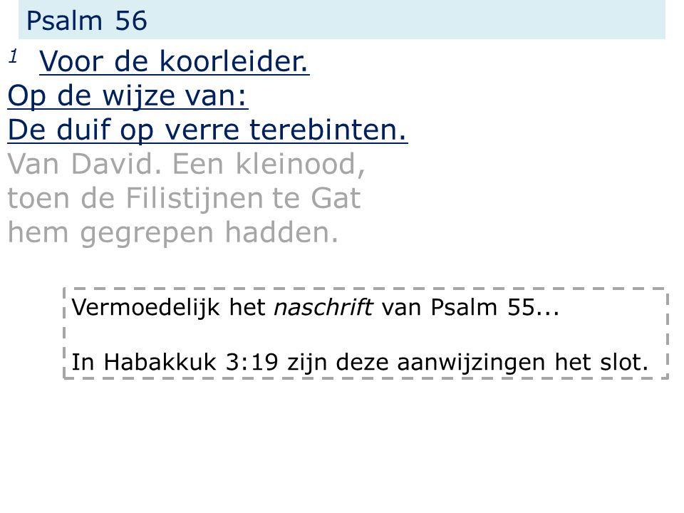 Psalm 56 1 Voor de koorleider.Op de wijze van: De duif op verre terebinten.