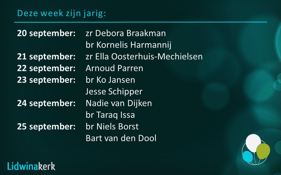 Deze week zijn jarig: 20 september:zr Debora Braakman br Kornelis Harmannij 21 september:zr Ella Oosterhuis-Mechielsen 22 september:Arnoud Parren 23 s