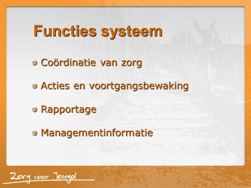Functies systeem Coördinatie van zorg Acties en voortgangsbewaking RapportageManagementinformatie