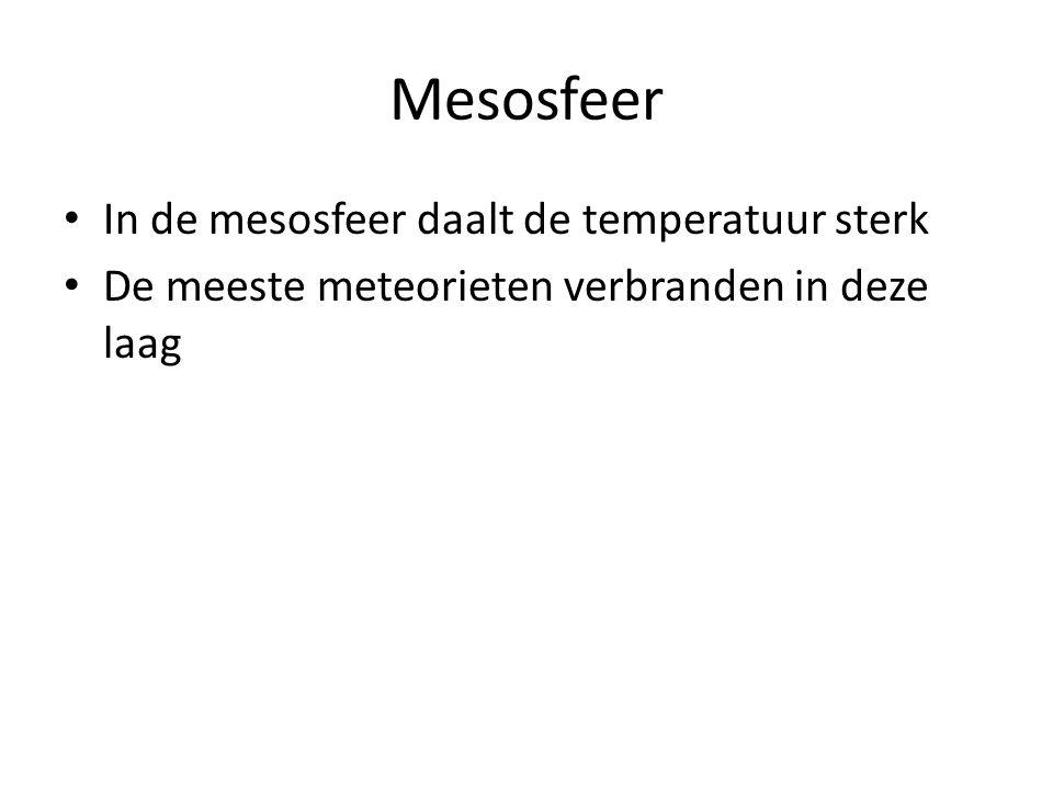 Mesosfeer In de mesosfeer daalt de temperatuur sterk De meeste meteorieten verbranden in deze laag