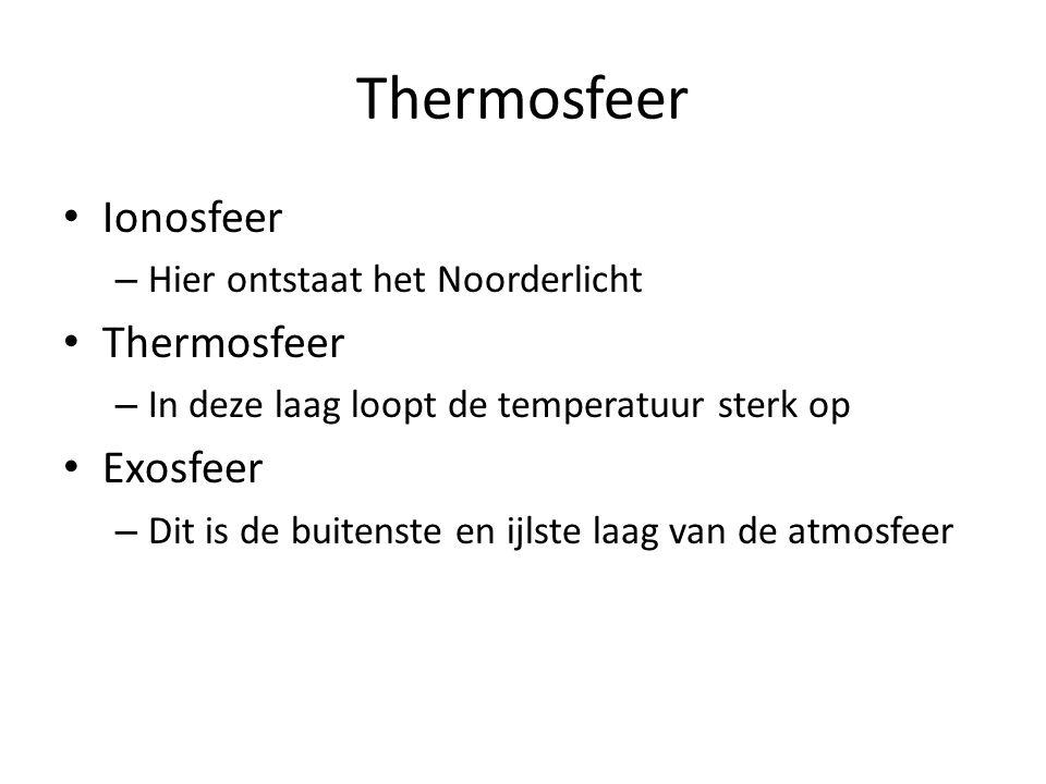 Thermosfeer Ionosfeer – Hier ontstaat het Noorderlicht Thermosfeer – In deze laag loopt de temperatuur sterk op Exosfeer – Dit is de buitenste en ijls