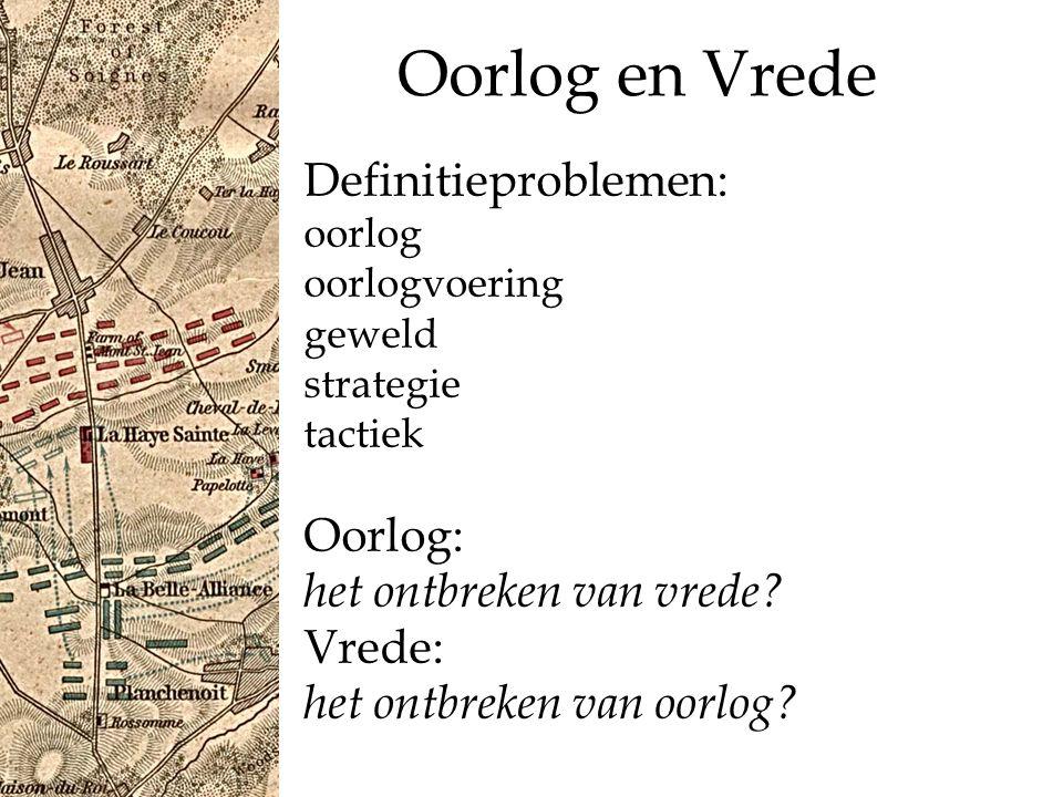 Oorlog en Vrede Definitieproblemen: oorlog oorlogvoering geweld strategie tactiek Oorlog: het ontbreken van vrede.