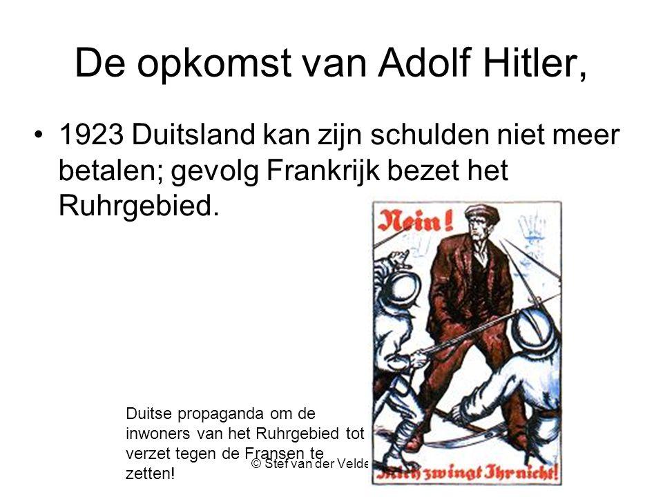© Stef van der Velden 2011 De opkomst van Adolf Hitler, 1923 Duitsland kan zijn schulden niet meer betalen; gevolg Frankrijk bezet het Ruhrgebied.